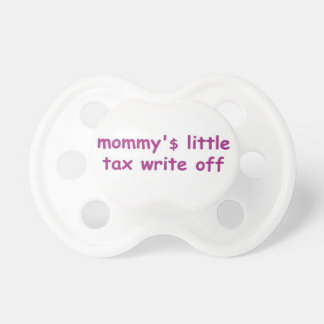 mommy'$ little tax write off pacifier