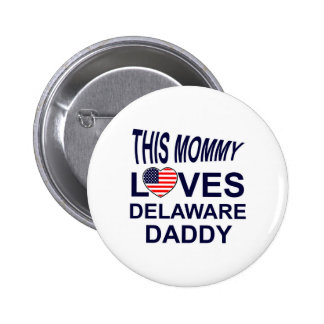 mommy loves Delaware daddy Pinback Button