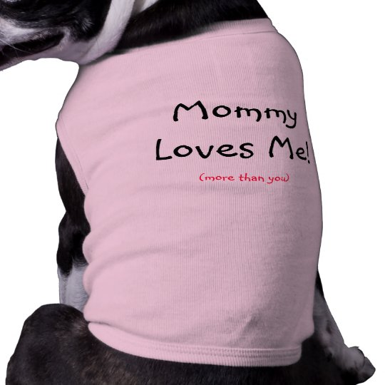 Mommy Loves Me!, (more than you) Tee