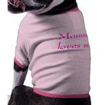 Mommy loves me! pet tee shirt