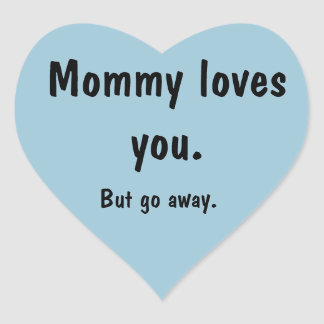 Mommy Loves You But Go Away stickers. Heart Sticker
