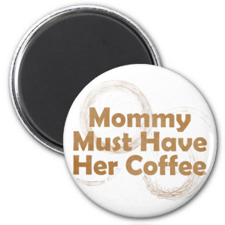 Mommy Must Have Her Coffee 2 Inch Round Magnet