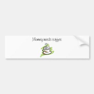 Mommy needs coffee bumper sticker