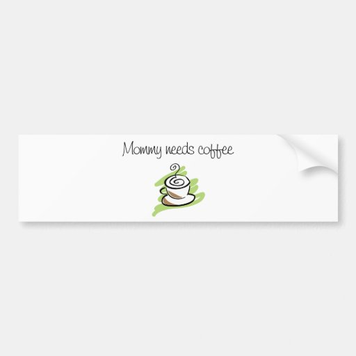 Mommy needs coffee bumper stickers