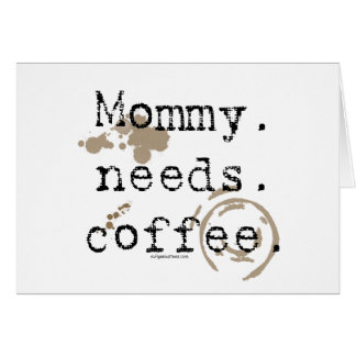 Mommy. Needs. Coffee. Card