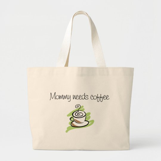 Mommy needs coffee large tote bag
