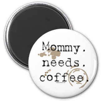 Mommy. Needs. Coffee. Magnet