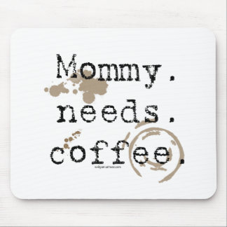 Mommy. Needs. Coffee. Mouse Pads