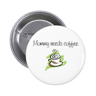 Mommy needs coffee pinback button