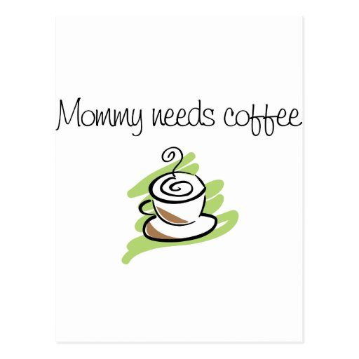 Mommy needs coffee postcard