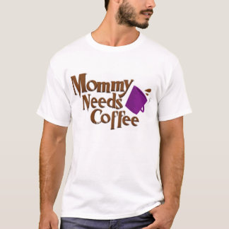 Mommy Needs Coffee T-Shirt