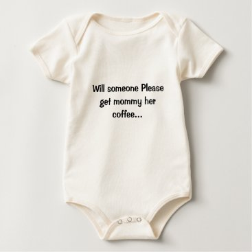 Coffee Themed Mommy needs her Coffee! Baby Bodysuit