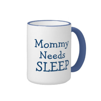 Mommy Needs Sleep but will settle for Coffee Ringer Coffee Mug