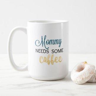 Mommy Needs Some Coffee Coffee Mug