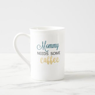 Mommy Needs Some Coffee Tea Cup
