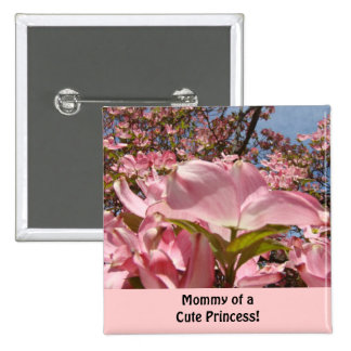 Mommy of a Cute Princess! buttons Pink Dogwoods