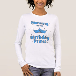 Mommy of the 1st Birthday Prince! Long Sleeve T-Shirt