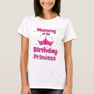 Mommy Of The 1st Birthday Princess! T-Shirt