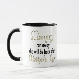 Mommy Ran Away Be Back After Mother's Day Mug