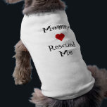 """Mommy Rescued Me T-Shirt<br><div class=""""desc"""">Show people your dog is a rescued dog!</div>"""