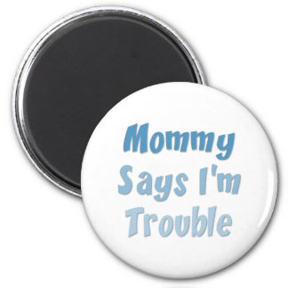 Mommy Says I'm Trouble 2 Inch Round Magnet