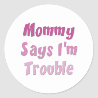 Mommy Says I'm Trouble Classic Round Sticker