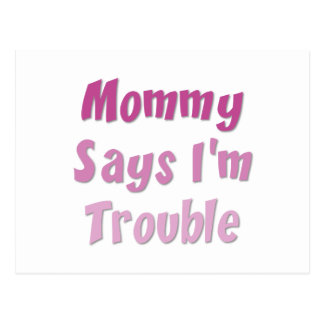Mommy Says I'm Trouble Postcard