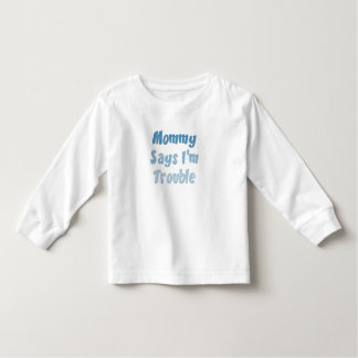 Mommy Says I'm Trouble Toddler T-shirt