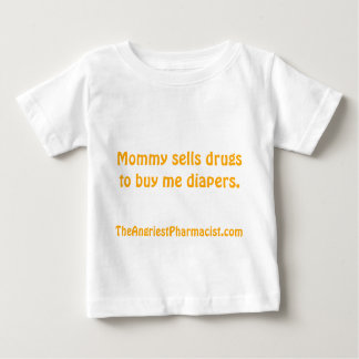 Mommy sells drugs to buy me diapers baby T-Shirt