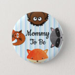 "Mommy to be Baby Shower Button<br><div class=""desc"">Cute woodland creatures forest animals,  &quot;mom to be&quot; button for the mom to be to wear at the baby shower.</div>"