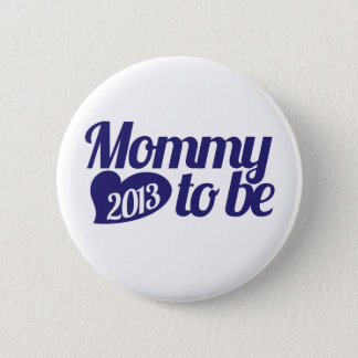 Mommy to be in 2013 button