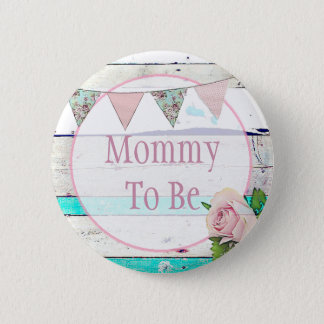 Mommy to be Shabby Vintage Rustic Baby Shower Pin