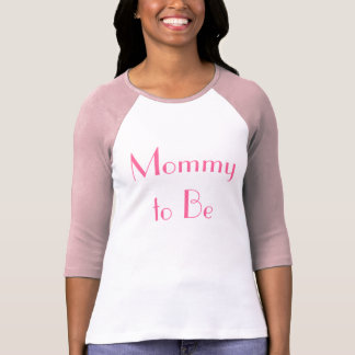 Mommy to Be Tee-Shirt T-Shirt