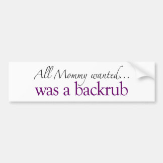 Mommy Wanted a Backrub Bumper Stickers