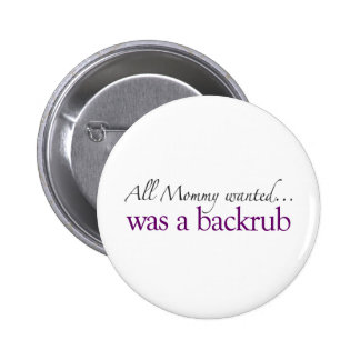Mommy Wanted a Backrub Pinback Buttons