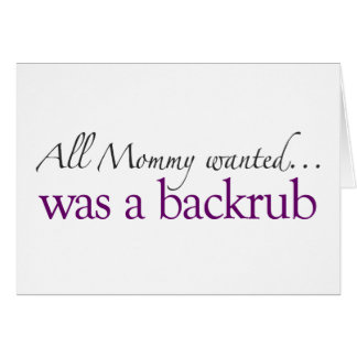 Mommy Wanted a Backrub Greeting Cards