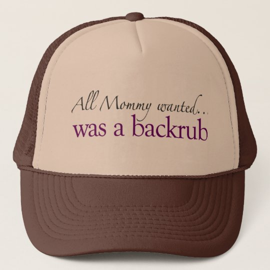 Mommy Wanted a Backrub Trucker Hat