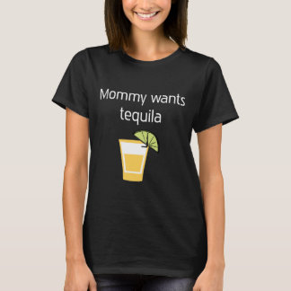 Mommy wants Tequila Hard Liquor Relaxation T-Shirt