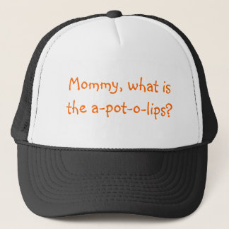 Mommy, what is the a-pot-o-lips? trucker hat
