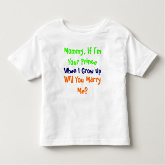 Mommy Will You Marry Me? Toddler T Shirt