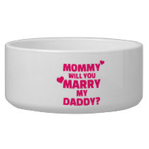 Mommy will you marry my daddy bowl