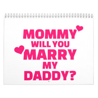 Mommy will you marry my daddy calendar