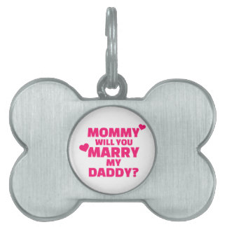 Mommy will you marry my daddy pet ID tag