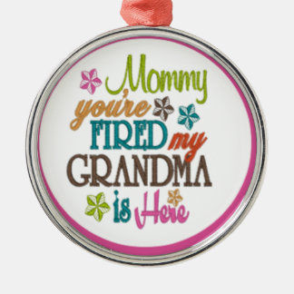 mommy you're fired grandma is here metal ornament