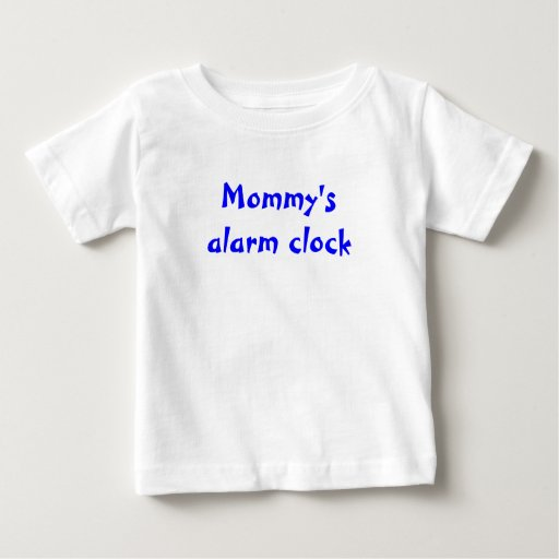 Mommy's alarm clock t shirts