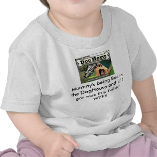 Mommy's being Bad in the DogHouse Tshirt