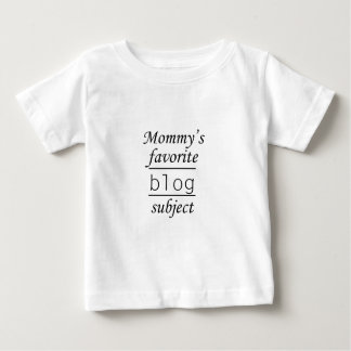 Mommy's favorite blog subject baby T-Shirt