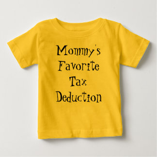 Mommy's Favorite Tax Deduction Baby T-Shirt