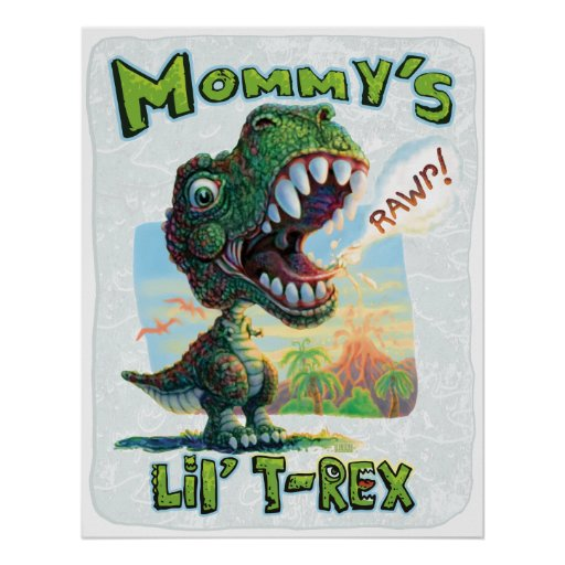 Mommy's Lil' T Rex Posters