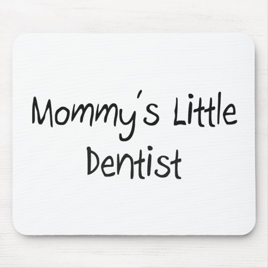 Mommys Little Dentist Mouse Pad